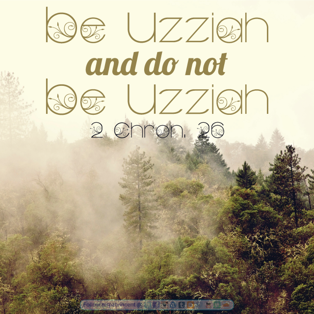 Be Uzziah and Do Not Be Uzziah • 2 Chronicles 26