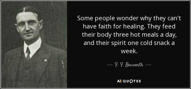 quote-some-people-wonder-why-they-can-t-have-faith-for-healing-they-feed-their-body-three-f-f-bosworth-89-45-72