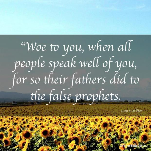 woe-to-you-when-all-people-speak-well-of-you-for-so-their-fathers-did-to-th-esv
